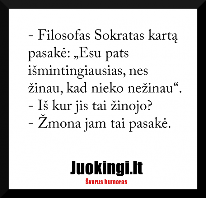 Filosofas Sokratas kartą pasakė