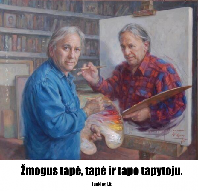 Žmogus tapė, tapė ir tapo tapytoju